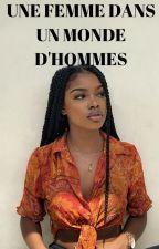UNE FEMME DANS UN MONDE D'HOMME by eurydice509