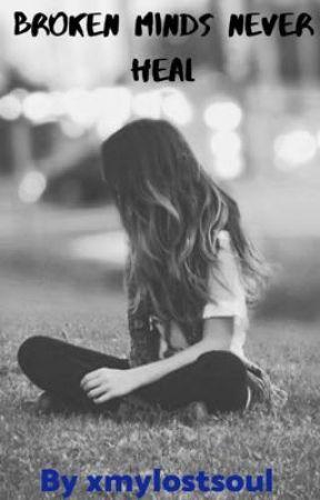 Broken Minds Never Heal by xmylostsoul