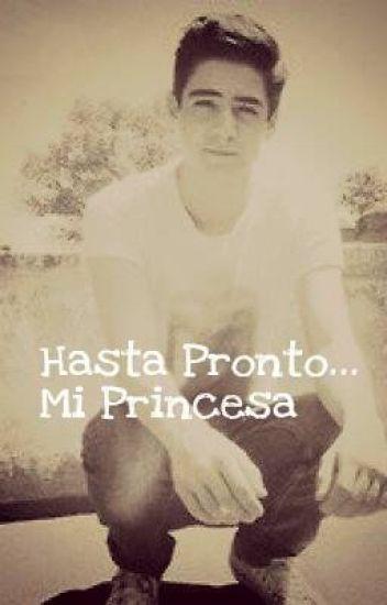 Hasta Pronto... Mi Princesa •Jos Canela&Tu•