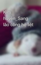 Kim huyên_Sang lão công hệ liệt by in2708