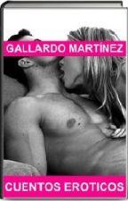 Cuentos Eróticos by gallardomartinez