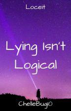 Lying Isn't Logical|Loceit by ChelleBug10