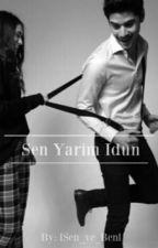 Sen Yarim Idun ❤ by lSen_ve_Benl