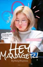 Hey Manager! || Sana X Reader (Female) by MyBabyNayeon
