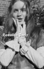 hawaiian party ⋆͛ fadie by ghostingrant
