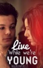 Live While We're Young (An Elounor Love Story) **UNDER CONSTRUCTION by TheGirlOnFire121