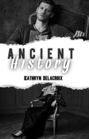 Ancient History // The Originals fanfic by KathrynDelacroix