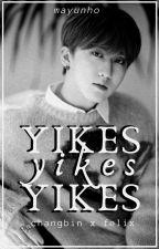 YIKES  ーchanglix by MayUnhO