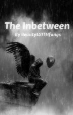 The Inbetween by BeautyWITHfangs