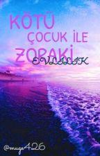 KÖTÜ ÇOCUK İLE ZORAKİ EVLİLİK by muge426
