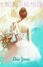 El baile y tú mi pasión. by Lj_isme
