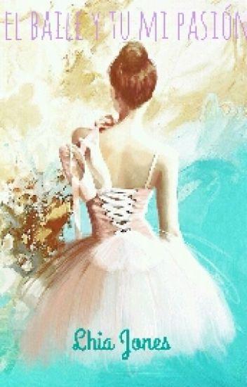 El baile y tú mi pasión.
