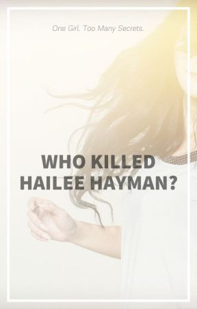 Who Killed Hailee Hayman? by chanz02