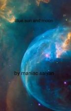 blue sun and moon by maniacsaiyan