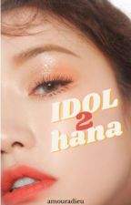 Idol II   |  kim hana by bighitbasic
