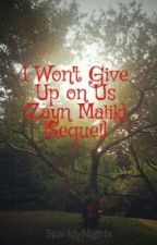 I Won't Give Up on Us (Zayn Malik) [Sequel] by SparklyNights
