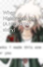 When Nightmares Die (A Nightkiller story) by FiveNightsFangirl