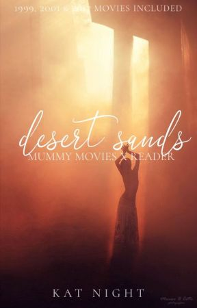 DESERT SANDS  ❧ mummy movies x reader requests by a-ancksunamun