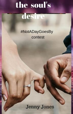 the soul's desire  #NotADayGoesBy contest by jennyjones22