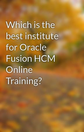 Which is the best institute for Oracle Fusion HCM Online Training? by muralik529