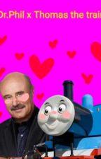 dr.Phil x Thomas the train-smut & fluff by ImJustAtrashMan