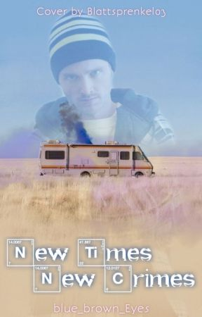New Times New Crimes- Eine Breaking Bad Story by blue_brown_Eyes