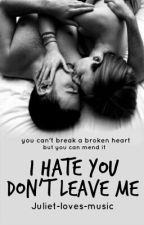 I hate you dont leave me by Juliet-loves-music