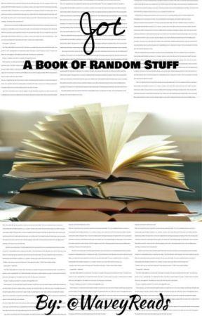 Jot (A Book of Random Stuff) by WaveyReads