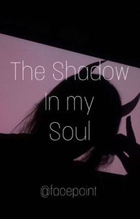 The Shadow In my Soul by facepoint