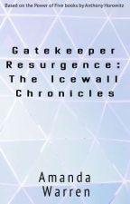 Gatekeeper Resurgence: The Icewall Chronicles by ScylerJade