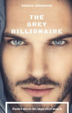 The Grey Billionaire (COMPLETED) by GoodbyeRasheen