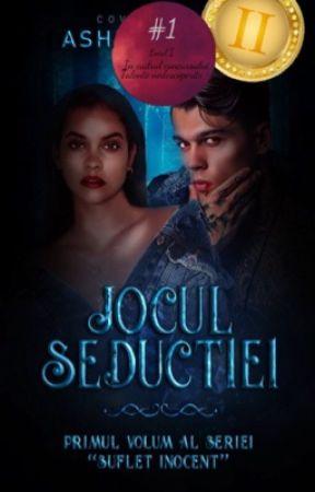 "Jocul Seducției-Primul Volum al seriei ,,Suflet Inocent"" by Ashley_Lowell"
