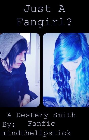Just A Fangirl? (A Destery Smith Fanfic)