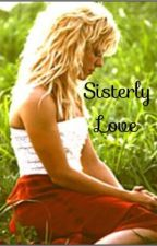 Sisterly Love (A TBP Fanfic) by PIONEERWOMAN