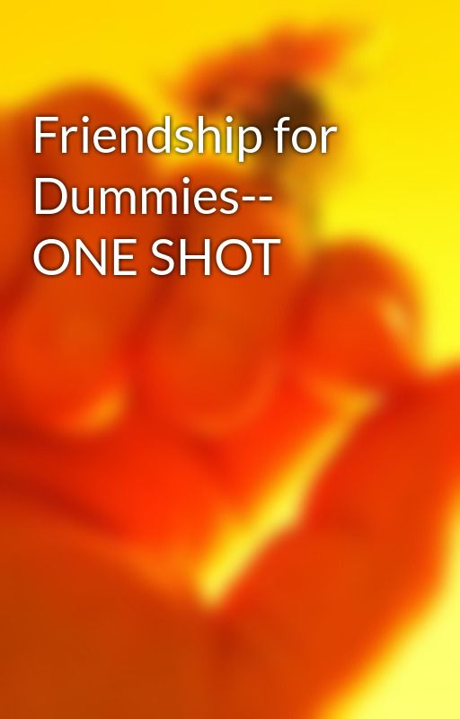 Friendship for Dummies-- ONE SHOT by honeypop341