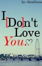 I [Do]n't Love You by charmingallison