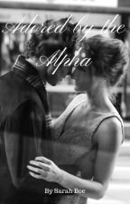 Adored by the Alpha by Snannamusen1