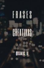 Frases creativas de todo tipo. by isamins_of