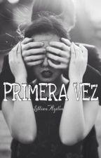 Primera Vez (En Edición)  by uxsername