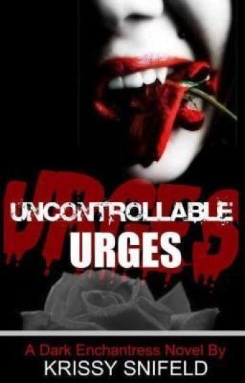 UNCONTROLLABLE URGES (The Dark Enchantress Series)