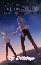 Qué me dirás si tu fueras a el único que amo?♥{sasunaru} by dettebayo
