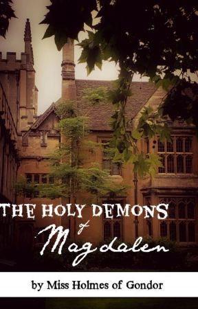A Short Story: The Holy Demons of Magdalen by missholmes-of-gondor