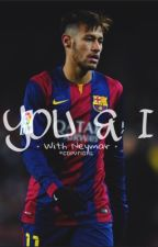 You & I •With Neymar• by neymarzetos
