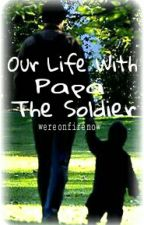 Our Life With Papa the Solider by wereonfirenow