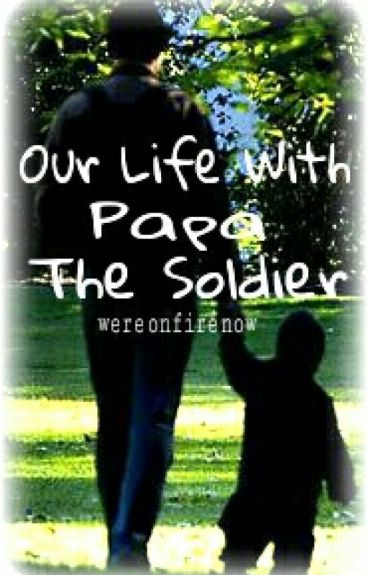 Our Life With Papa the Solider