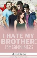 I Hate My Brother ( 1D story): Beginnings by AmiBelle