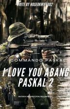 I Love You Abang Paskal! 2✅ by hoseokwifeu02