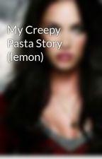 My Creepy Pasta Story (lemon) by DarkZedCreepyPasta