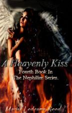A Heavenly Kiss. || Book Four by Maroon1479