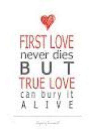 My First Love My Last Love My True Love Wattpad